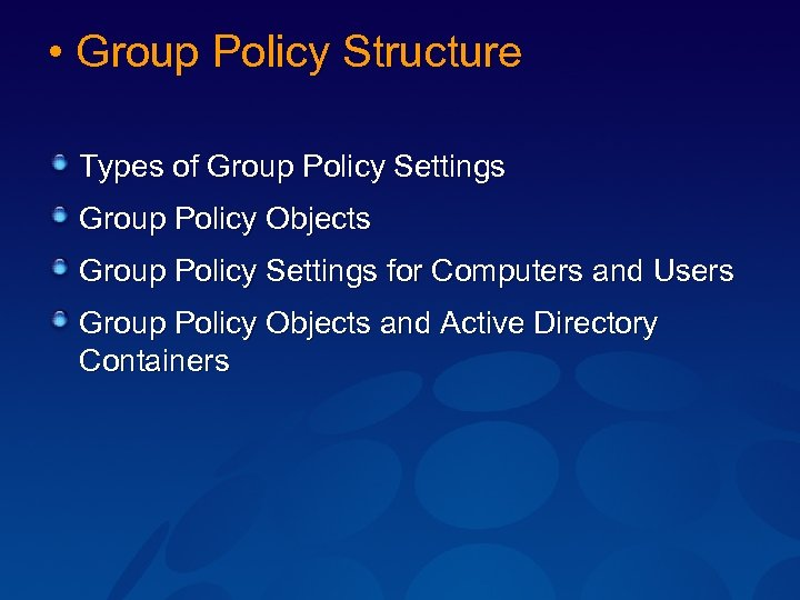 • Group Policy Structure Types of Group Policy Settings Group Policy Objects Group
