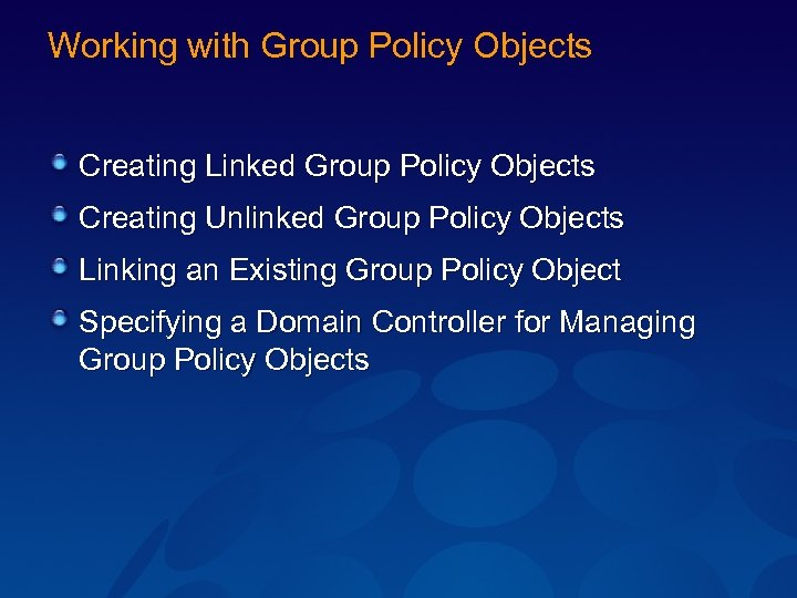 Working with Group Policy Objects Creating Linked Group Policy Objects Creating Unlinked Group Policy