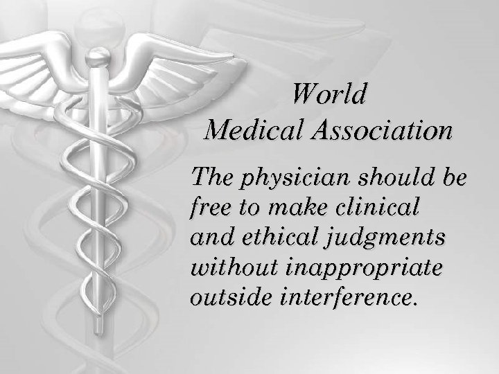 World Medical Association The physician should be free to make clinical and ethical judgments