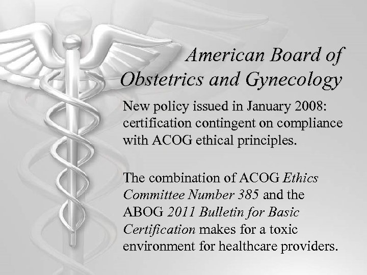 American Board of Obstetrics and Gynecology New policy issued in January 2008: certification contingent