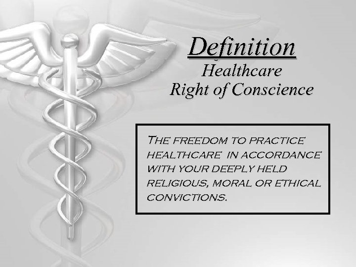 Definition Healthcare Right of Conscience The freedom to practice healthcare in accordance with your