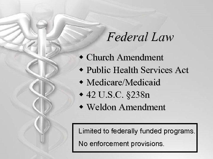 Federal Law w Church Amendment w Public Health Services Act w Medicare/Medicaid w 42