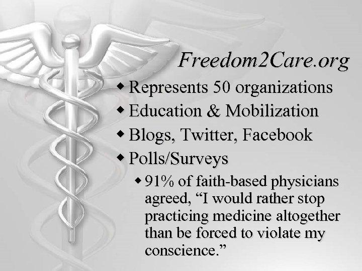 Freedom 2 Care. org w Represents 50 organizations w Education & Mobilization w Blogs,