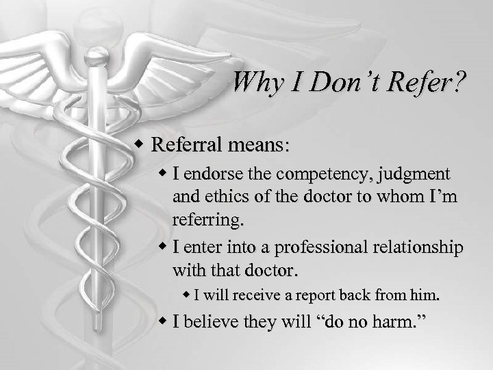 Why I Don't Refer? w Referral means: w I endorse the competency, judgment and