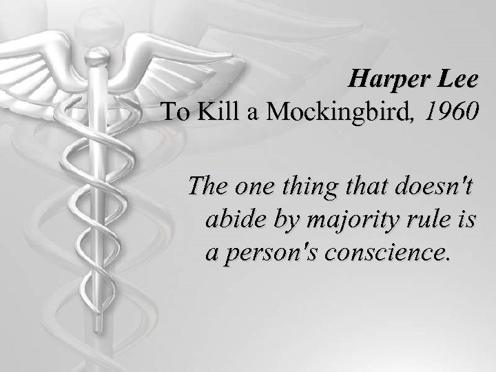 Harper Lee To Kill a Mockingbird, 1960 The one thing that doesn't abide by