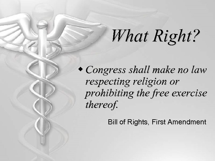 What Right? w Congress shall make no law respecting religion or prohibiting the free