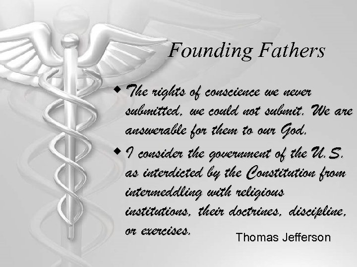 Founding Fathers w The rights of conscience we never submitted, we could not submit.