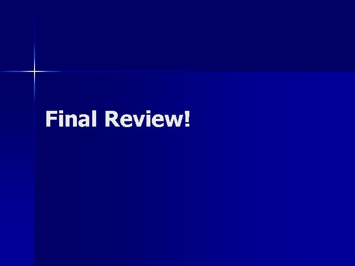 Final Review!
