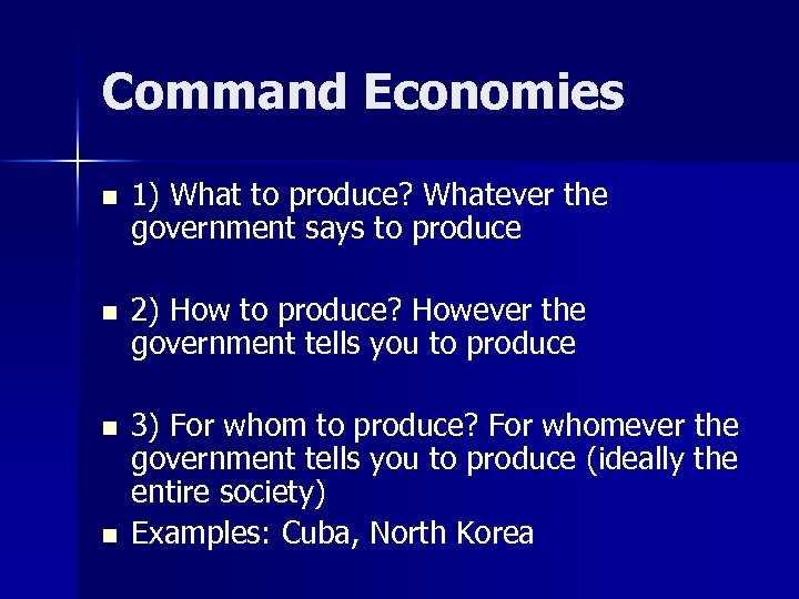 Command Economies n 1) What to produce? Whatever the government says to produce n