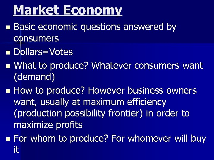 Market Economy Basic economic questions answered by consumers n Dollars=Votes n What to produce?