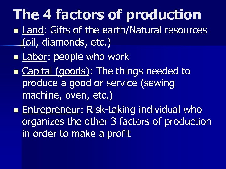 The 4 factors of production Land: Gifts of the earth/Natural resources (oil, diamonds, etc.