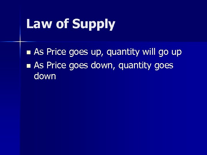 Law of Supply As Price goes up, quantity will go up n As Price