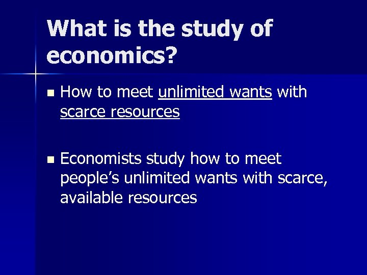 What is the study of economics? n How to meet unlimited wants with scarce
