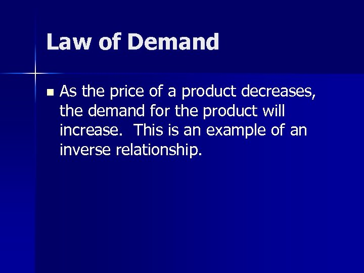 Law of Demand n As the price of a product decreases, the demand for