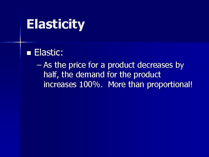 Elasticity n Elastic: – As the price for a product decreases by half, the