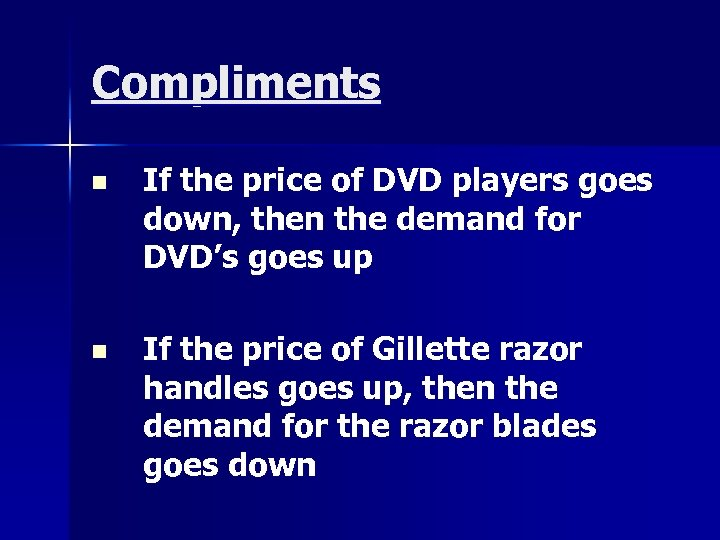 Compliments n If the price of DVD players goes down, then the demand for