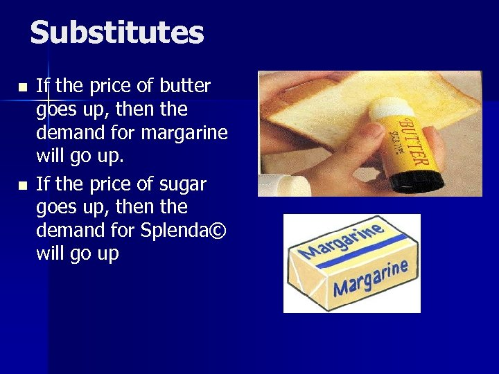 Substitutes n n If the price of butter goes up, then the demand for