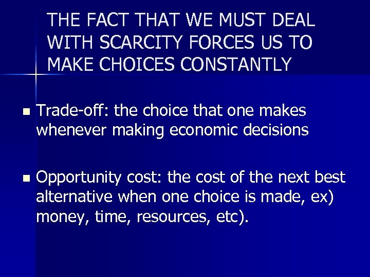 THE FACT THAT WE MUST DEAL WITH SCARCITY FORCES US TO MAKE CHOICES CONSTANTLY