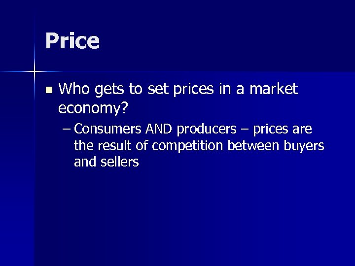Price n Who gets to set prices in a market economy? – Consumers AND