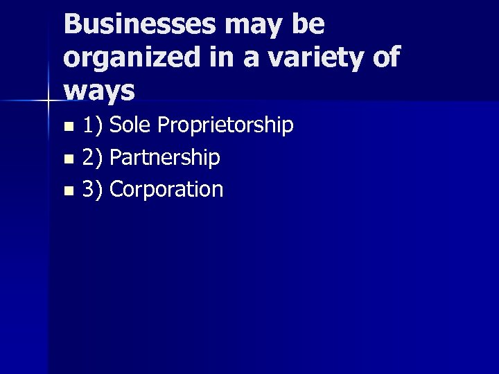 Businesses may be organized in a variety of ways 1) Sole Proprietorship n 2)