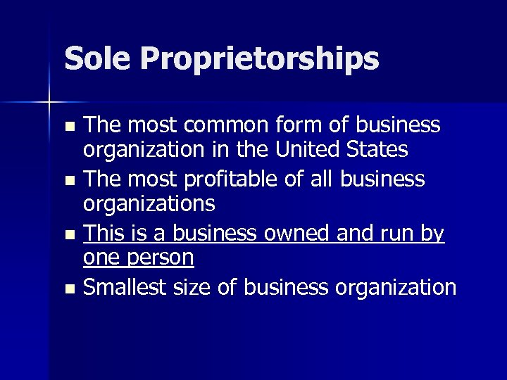 Sole Proprietorships The most common form of business organization in the United States n