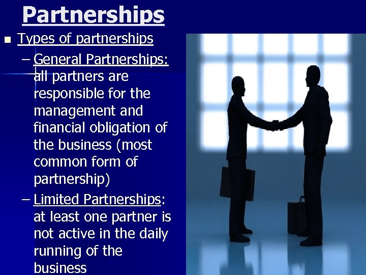 Partnerships n Types of partnerships – General Partnerships: all partners are responsible for the
