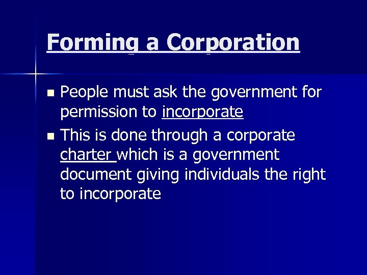 Forming a Corporation People must ask the government for permission to incorporate n This