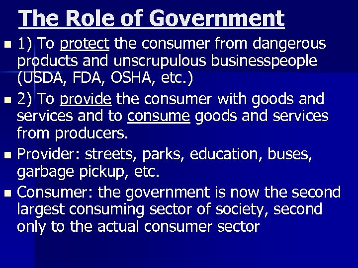 The Role of Government 1) To protect the consumer from dangerous products and unscrupulous