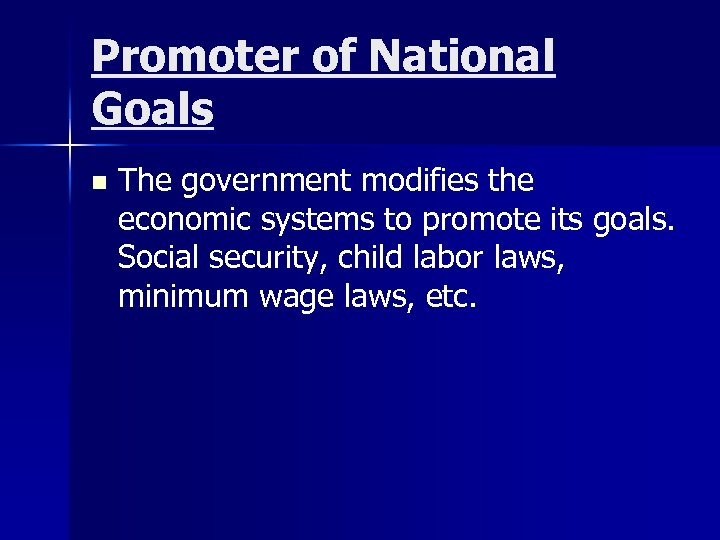 Promoter of National Goals n The government modifies the economic systems to promote its