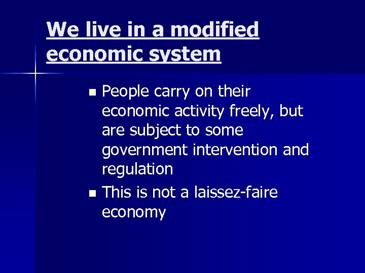 We live in a modified economic system People carry on their economic activity freely,