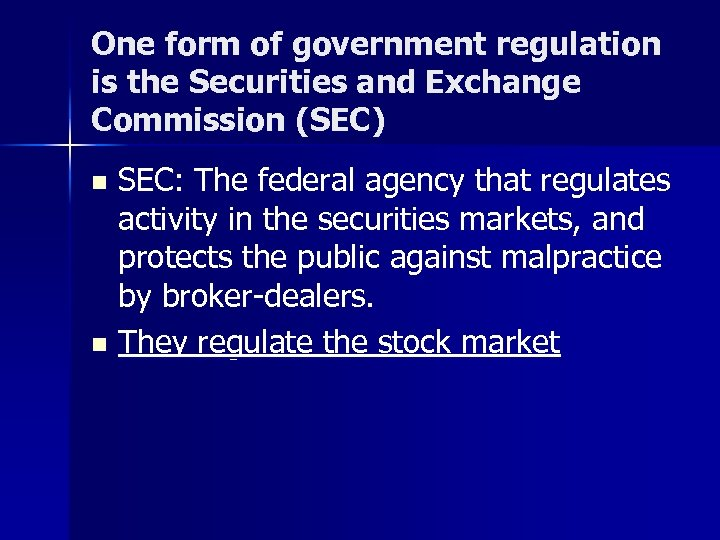 One form of government regulation is the Securities and Exchange Commission (SEC) SEC: The