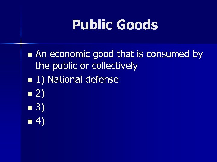 Public Goods An economic good that is consumed by the public or collectively n