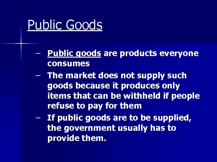 Public Goods – Public goods are products everyone consumes – The market does not