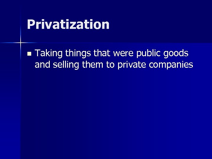 Privatization n Taking things that were public goods and selling them to private companies