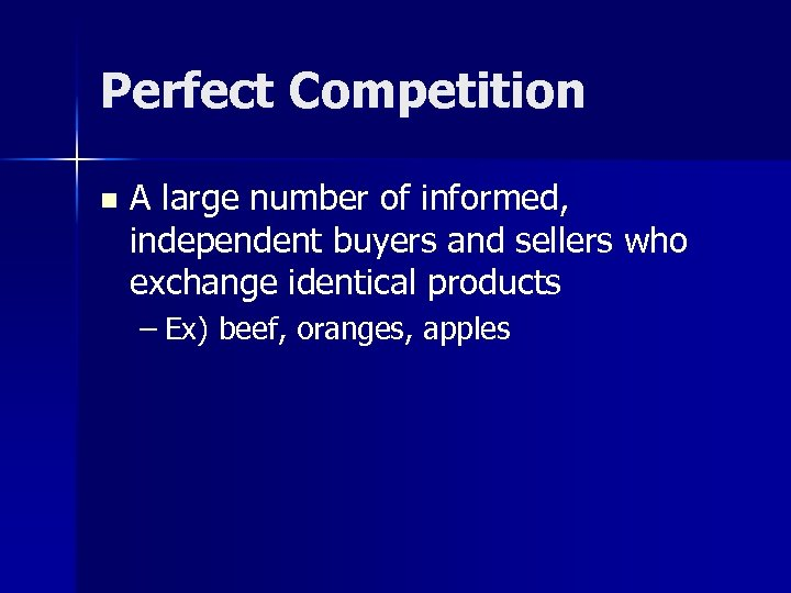 Perfect Competition n A large number of informed, independent buyers and sellers who exchange