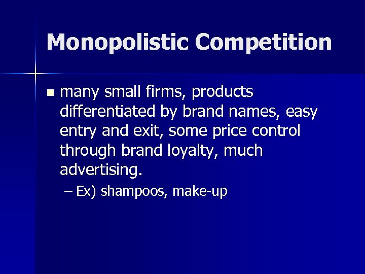 Monopolistic Competition n many small firms, products differentiated by brand names, easy entry and