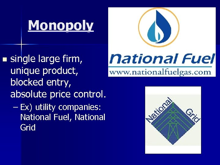 Monopoly n single large firm, unique product, blocked entry, absolute price control. – Ex)