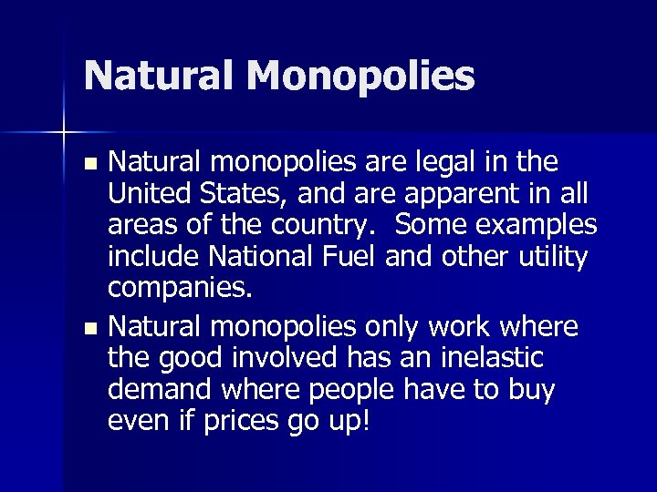 Natural Monopolies Natural monopolies are legal in the United States, and are apparent in