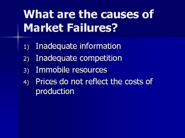 What are the causes of Market Failures? 1) 2) 3) 4) Inadequate information Inadequate