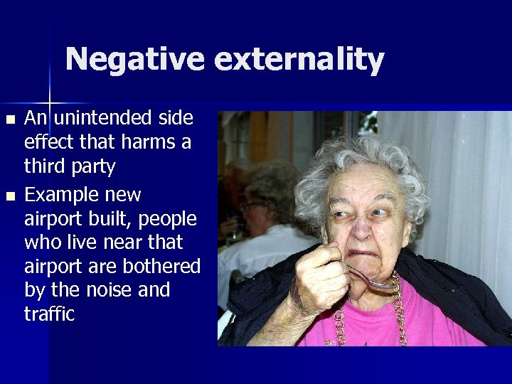 Negative externality n n An unintended side effect that harms a third party Example