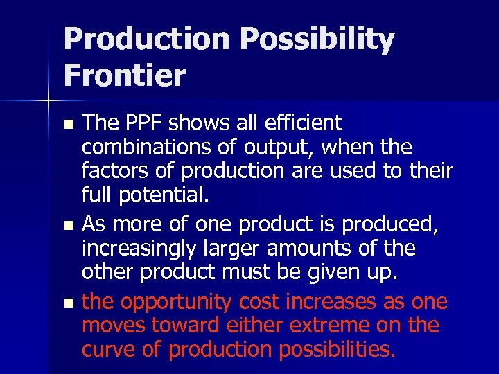 Production Possibility Frontier The PPF shows all efficient combinations of output, when the factors