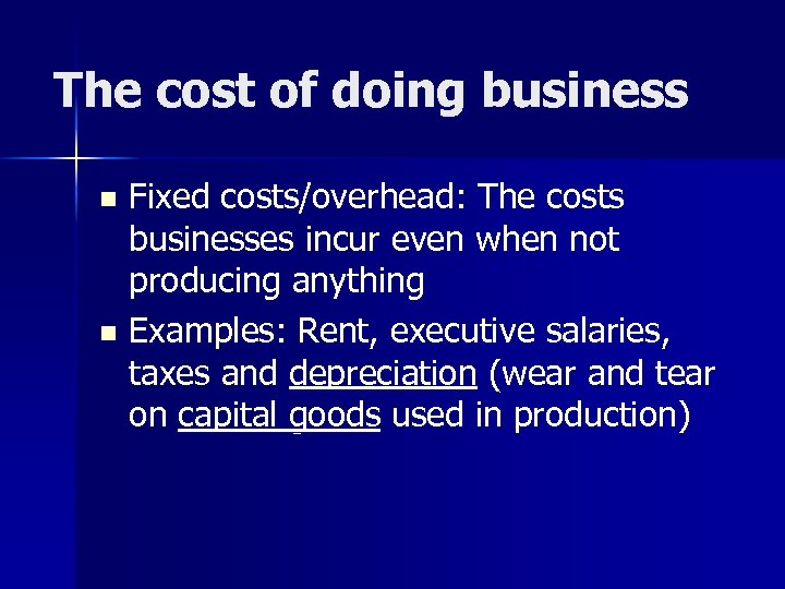 The cost of doing business Fixed costs/overhead: The costs businesses incur even when not