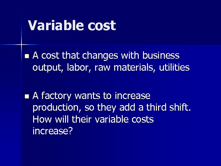 Variable cost n A cost that changes with business output, labor, raw materials, utilities