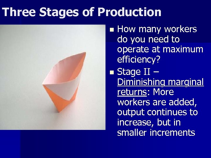 Three Stages of Production How many workers do you need to operate at maximum