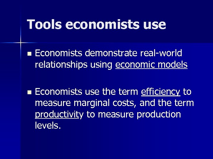 Tools economists use n Economists demonstrate real-world relationships using economic models n Economists use