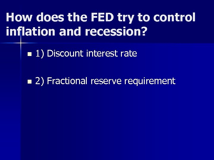 How does the FED try to control inflation and recession? n 1) Discount interest