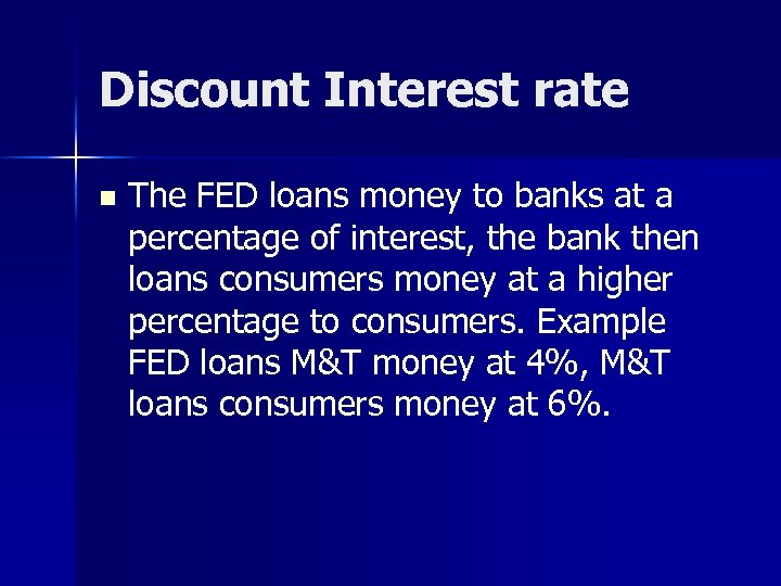 Discount Interest rate n The FED loans money to banks at a percentage of