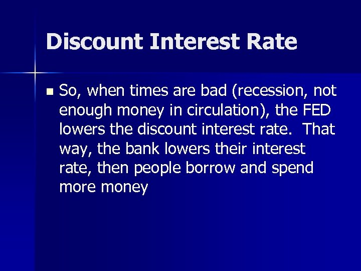 Discount Interest Rate n So, when times are bad (recession, not enough money in