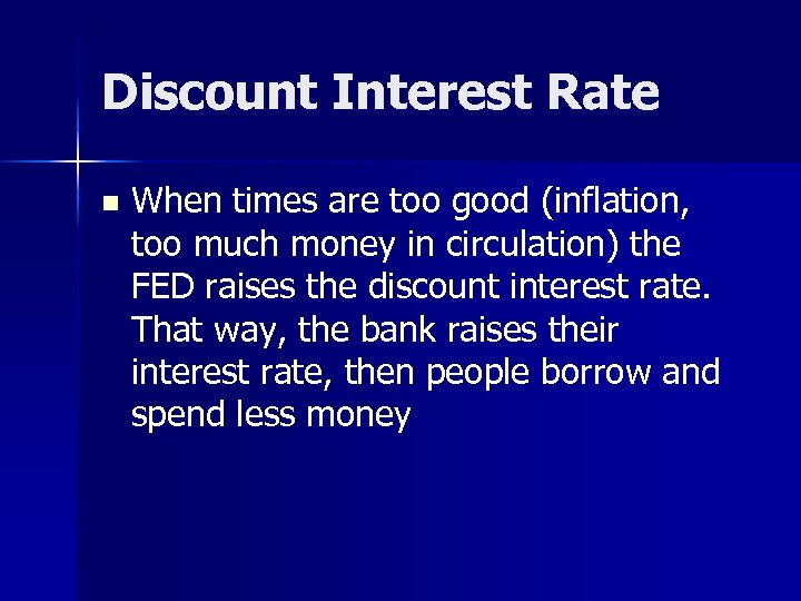 Discount Interest Rate n When times are too good (inflation, too much money in