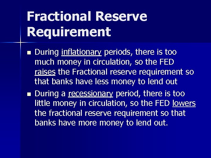 Fractional Reserve Requirement n n During inflationary periods, there is too much money in